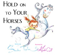 Hold On To Your Horses, by Sandra Tayler, illus. by Angela Call