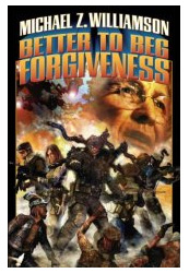 Better to Beg Forgiveness, by Michael Z. Williamson