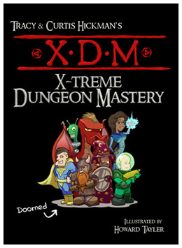 XDM: X-Treme Dungeon Mastery, by Tracy & Curtis Hickman, Illustrated by Howard Tayler